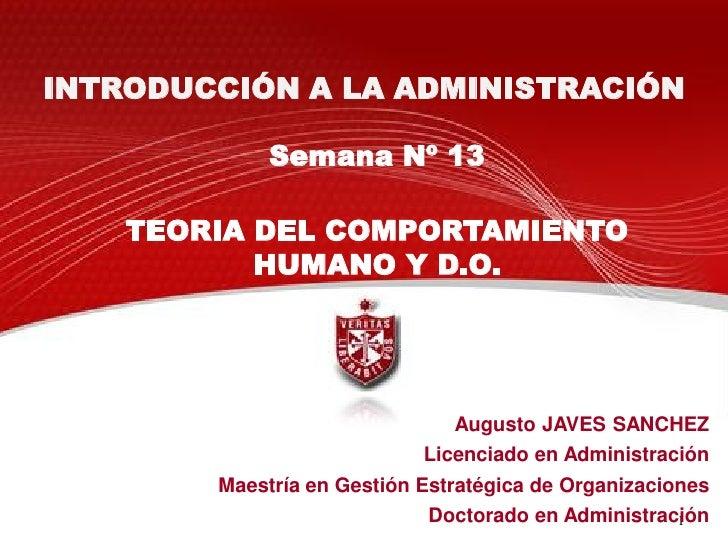 INTRODUCCIÓN A LA ADMINISTRACIÓN             Semana Nº 13    TEORIA DEL COMPORTAMIENTO           HUMANO Y D.O.            ...