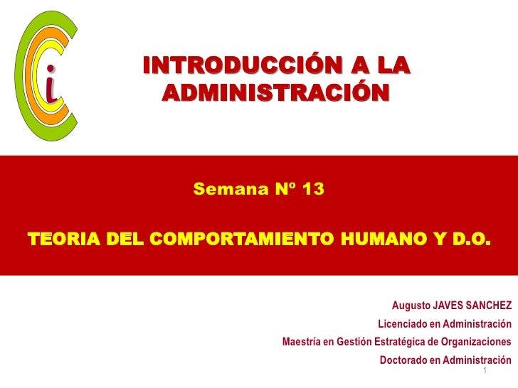 INTRODUCCIÓN A LA           ADMINISTRACIÓN             Semana Nº 13TEORIA DEL COMPORTAMIENTO HUMANO Y D.O.                ...