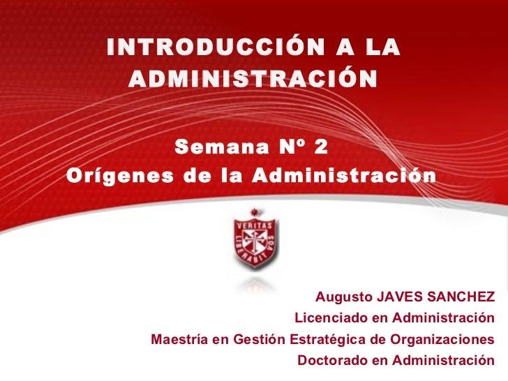 INTRODUCCIÓN A LA ADMINISTRACIÓN Augusto JAVES SANCHEZ Licenciado en Administración Maestría en Gestión Estratégica de Org...