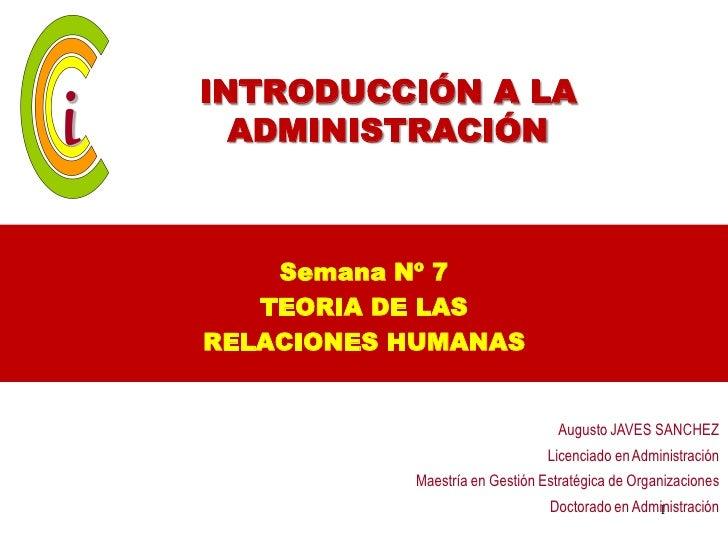 INTRODUCCIÓN A LA  ADMINISTRACIÓN    Semana Nº 7   TEORIA DE LASRELACIONES HUMANAS                                  August...