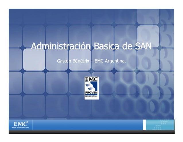 AdministraciAdministracióón Basica de SANn Basica de SAN Gastón Bénétrix – EMC Argentina.