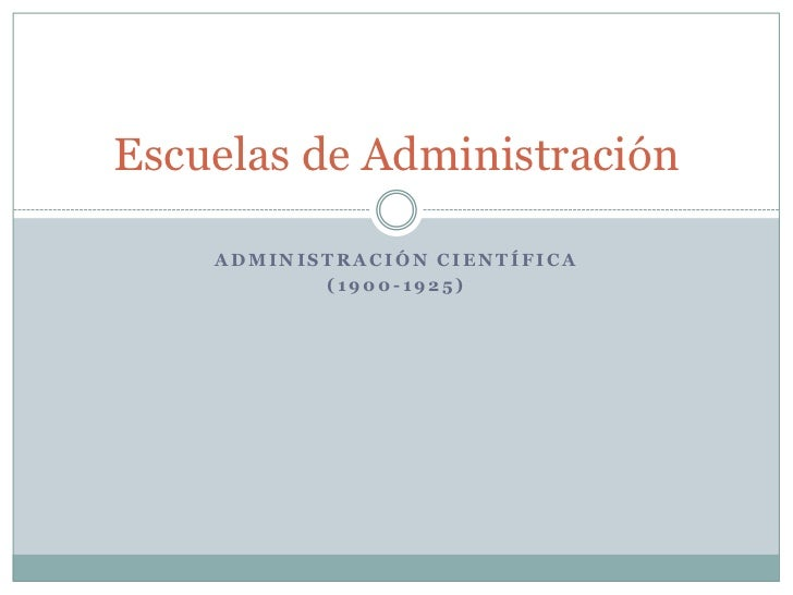 Escuelas de Administración      ADMINISTRACIÓN CIENTÍFICA            (1900-1925)