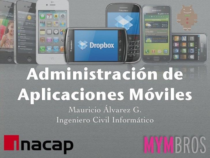 Administración deAplicaciones Móviles       Mauricio Álvarez G.    Ingeniero Civil Informático