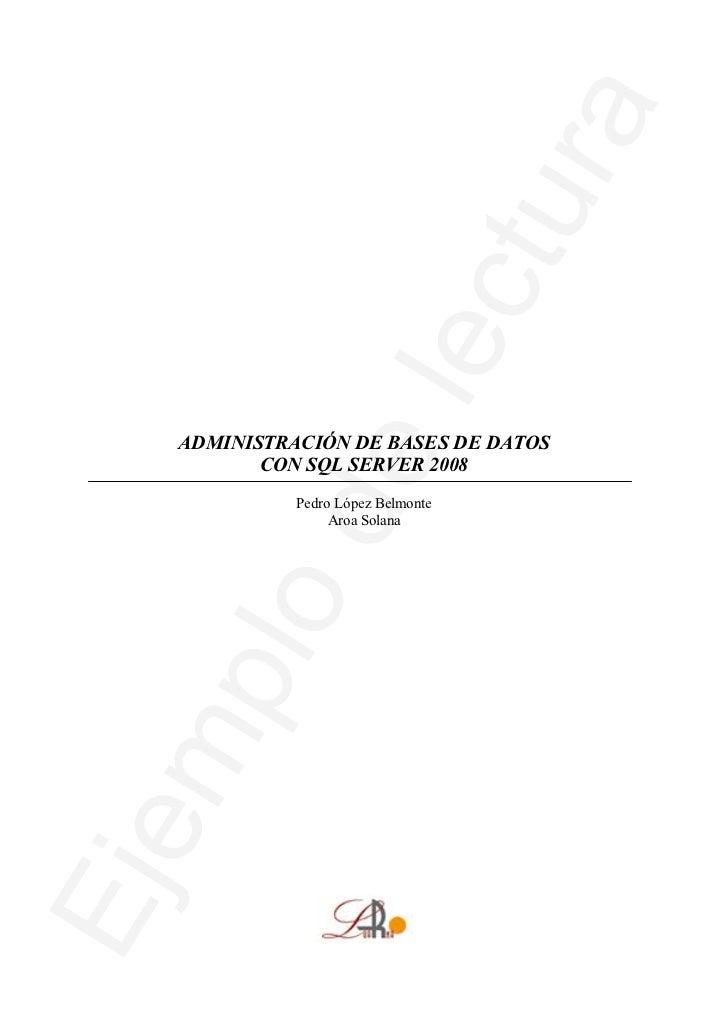 ADMINISTRACIÓN DE BASES DE DATOS       CON SQL SERVER 2008          Pedro López Belmonte               Aroa Solana