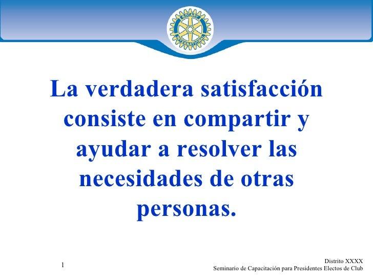 La verdadera satisfacción consiste en compartir y ayudar a resolver las necesidades de otras personas.