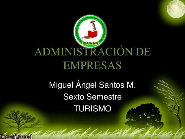 ADMINISTRACIÓN DE EMPRESAS Miguel Ángel Santos M. Sexto Semestre TURISMO