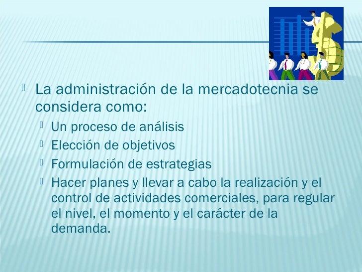    La administración de la mercadotecnia se    estudia mediante las siguientes etapas:       Planeaciòn de la mercadotec...