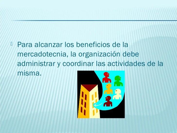    La administración de la mercadotecnia es el    proceso de planear, organizar, dirigir y controlar    los esfuerzos des...