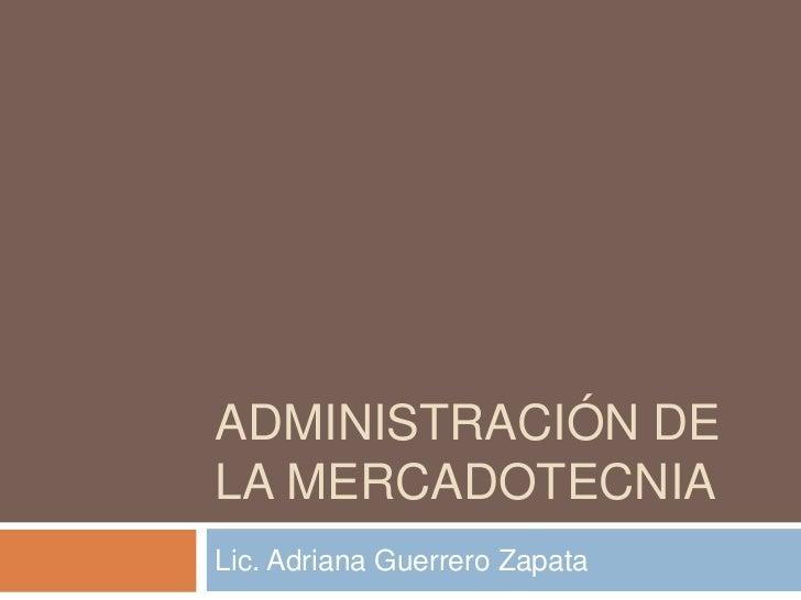 ADMINISTRACIÓN DELA MERCADOTECNIALic. Adriana Guerrero Zapata