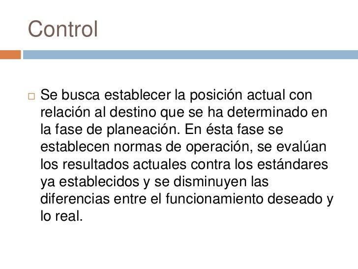 Control   Se busca establecer la posición actual con    relación al destino que se ha determinado en    la fase de planea...