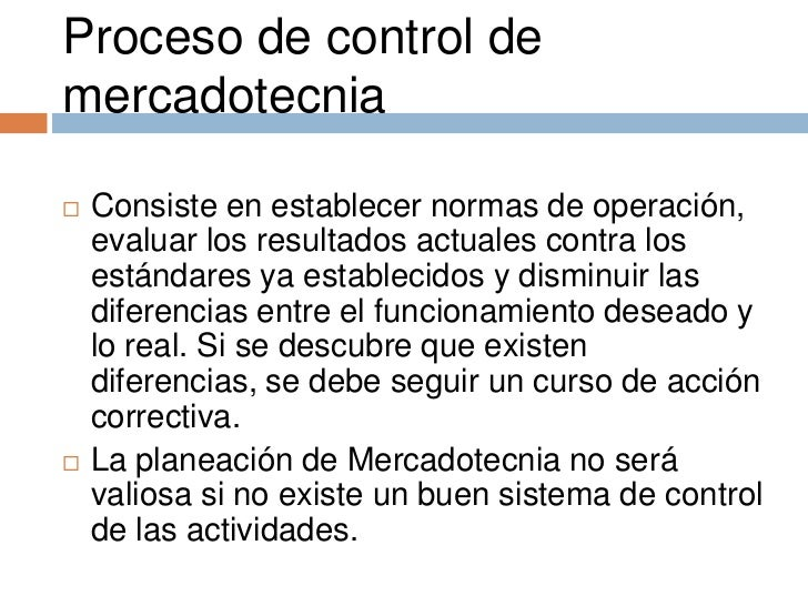 Proceso de control demercadotecnia   Consiste en establecer normas de operación,    evaluar los resultados actuales contr...