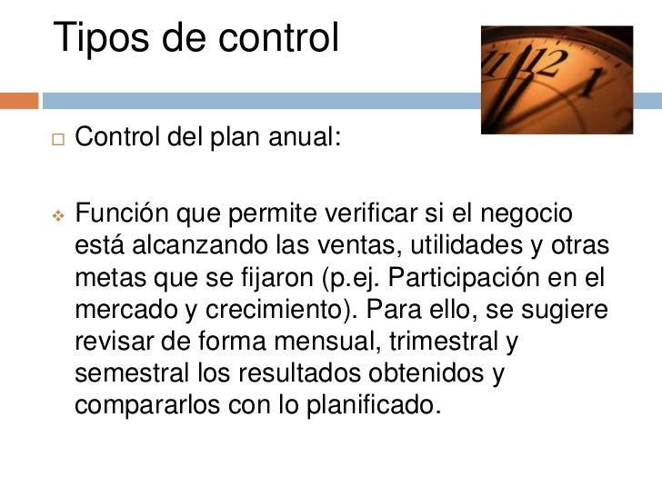 Tipos de control   Control del plan anual:   Función que permite verificar si el negocio    está alcanzando las ventas, ...