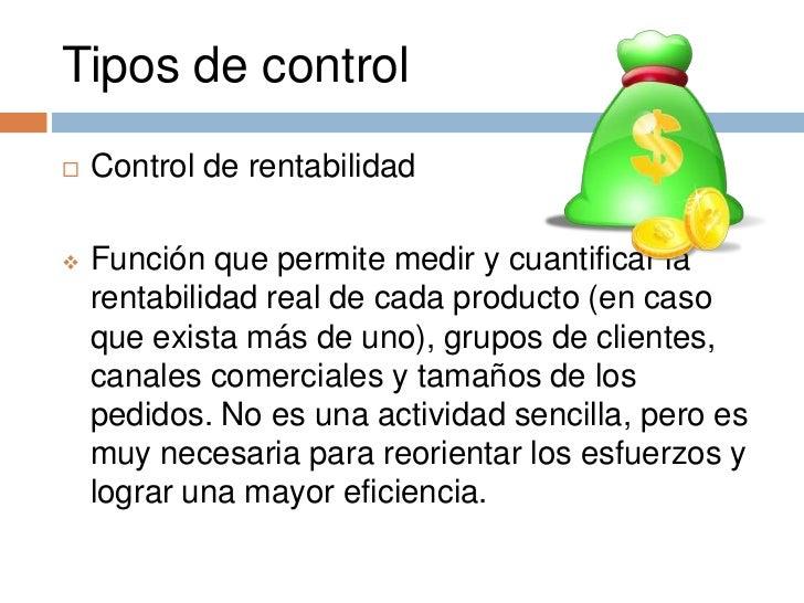 Tipos de control   Control de rentabilidad   Función que permite medir y cuantificar la    rentabilidad real de cada pro...