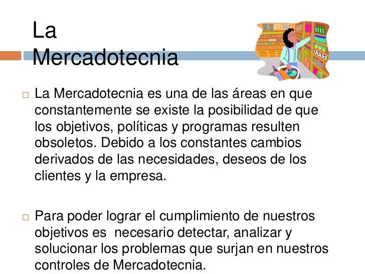 La    Mercadotecnia   La Mercadotecnia es una de las áreas en que    constantemente se existe la posibilidad de que    lo...