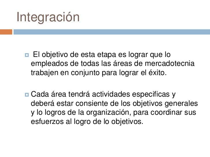 Integración     El objetivo de esta etapa es lograr que lo     empleados de todas las áreas de mercadotecnia     trabajen...