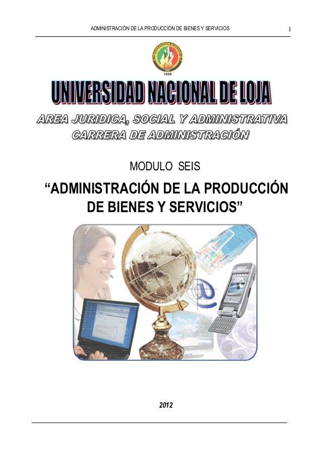 """ADMINISTRACIÓN DE LA PRODUCCIÓN DE BIENES Y SERVICIOS 1MODULO SEIS""""ADMINISTRACIÓN DE LA PRODUCCIÓNDE BIENES Y SERVICIOS""""2012"""