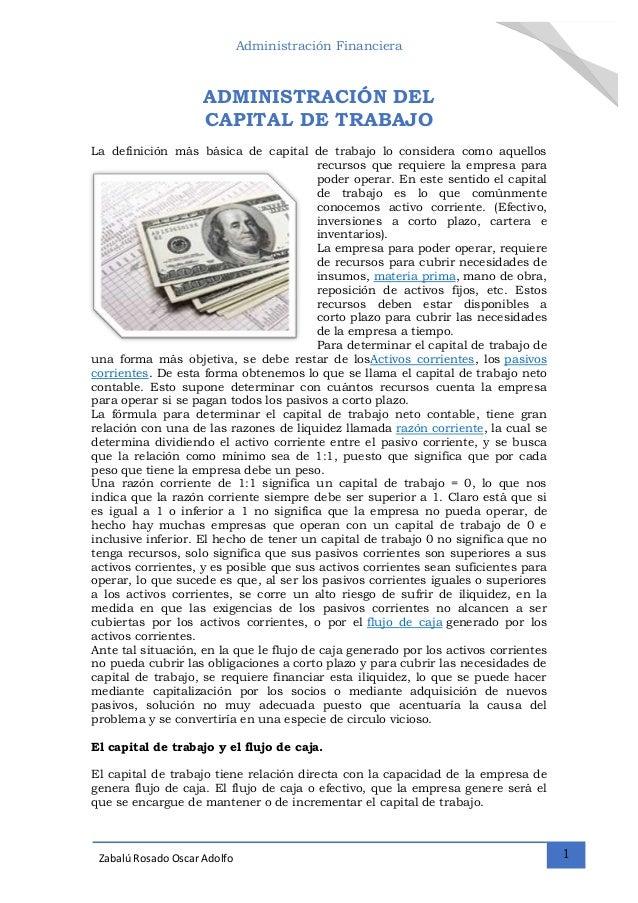 Administración Financiera 1Zabalú Rosado Oscar Adolfo La definición más básica de capital de trabajo lo considera como aqu...