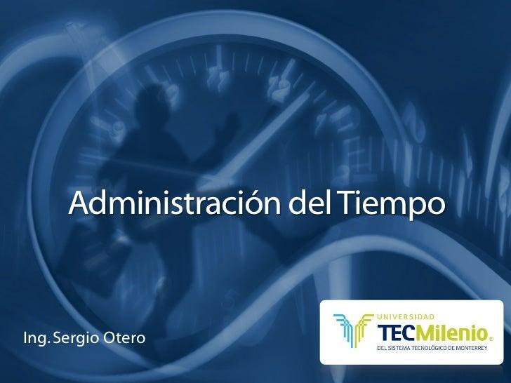 Administración del TiempoIng. Sergio Otero