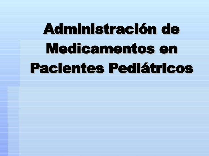 Administración de Medicamentos en Pacientes Pediátricos