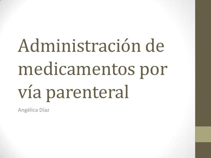 Administración demedicamentos porvía parenteralAngélica Díaz