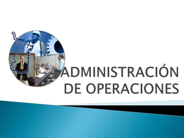ADMINISTRACIÓN DE OPERACIONES<br />