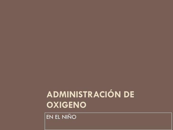 ADMINISTRACIÓN DE OXIGENO EN EL NIÑO