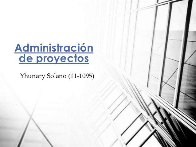 Yhunary Solano (11-1095) Administración de proyectos