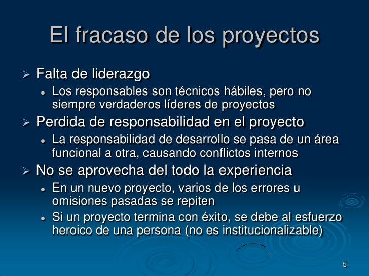 5<br />El fracaso de los proyectos<br />Falta de liderazgo<br />Los responsables son técnicos hábiles, pero no siempre ver...