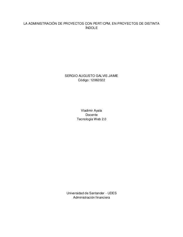 LA ADMINISTRACIÓN DE PROYECTOS CON PERT/CPM, EN PROYECTOS DE DISTINTA ÍNDOLE SERGIO AUGUSTO GALVIS JAIME Código: 12062022 ...