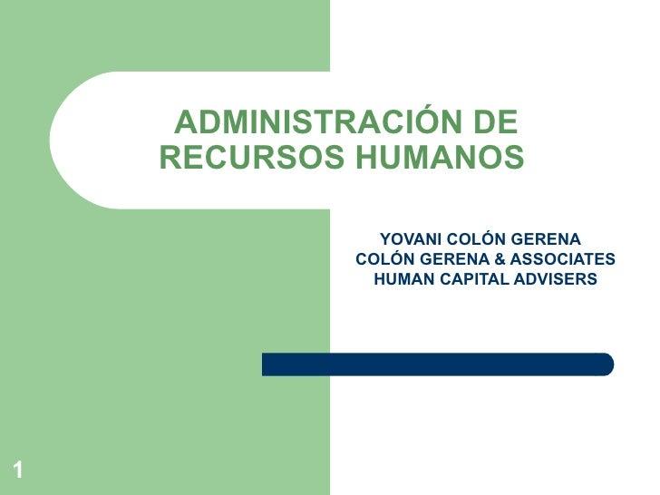 ADMINISTRACIÓN DE RECURSOS HUMANOS  YOVANI COLÓN GERENA COLÓN GERENA & ASSOCIATES HUMAN CAPITAL ADVISERS