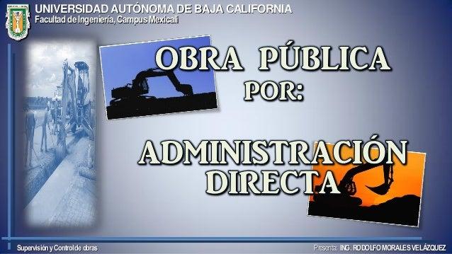 Supervisión y Control de obras  UNIVERSIDAD AUTÓNOMA DE BAJA CALIFORNIA Facultad de Ingeniería, Campus Mexicali  Presenta:...