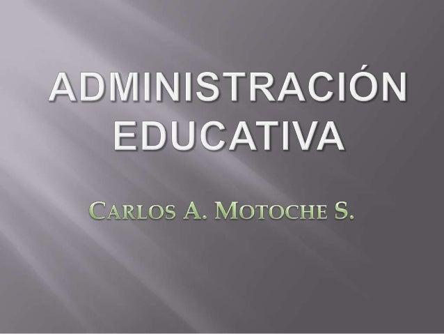 Son un conjunto de teorías, técnicas, principios yprocedimientos administrativos aplicados al manejo de unaentidad educati...
