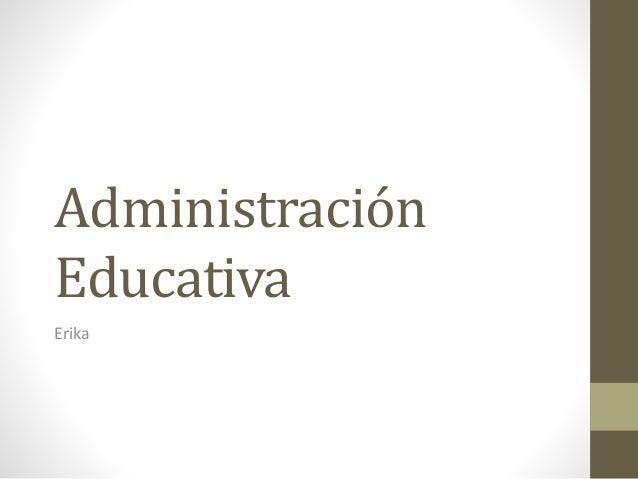 Administración Educativa Erika