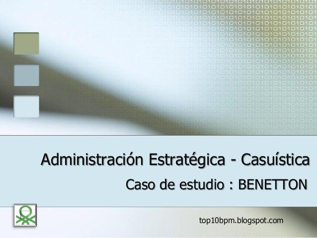 Administración Estratégica - Casuística Caso de estudio : BENETTON top10bpm.blogspot.com