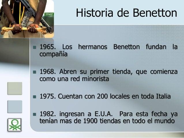 Historia de Benetton  1965. Los hermanos Benetton fundan la compañía  1968. Abren su primer tienda, que comienza como un...