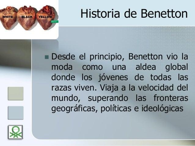Historia de Benetton  Desde el principio, Benetton vio la moda como una aldea global donde los jóvenes de todas las razas...
