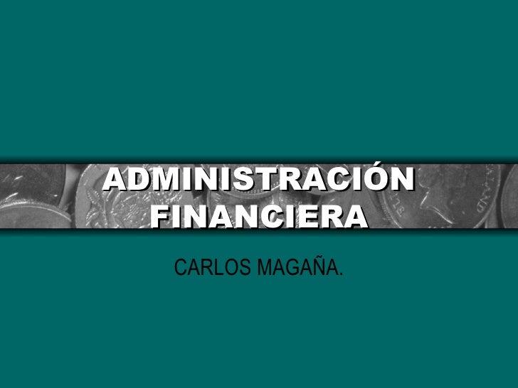 ADMINISTRACIÓN   FINANCIERA    CARLOS MAGAÑA.