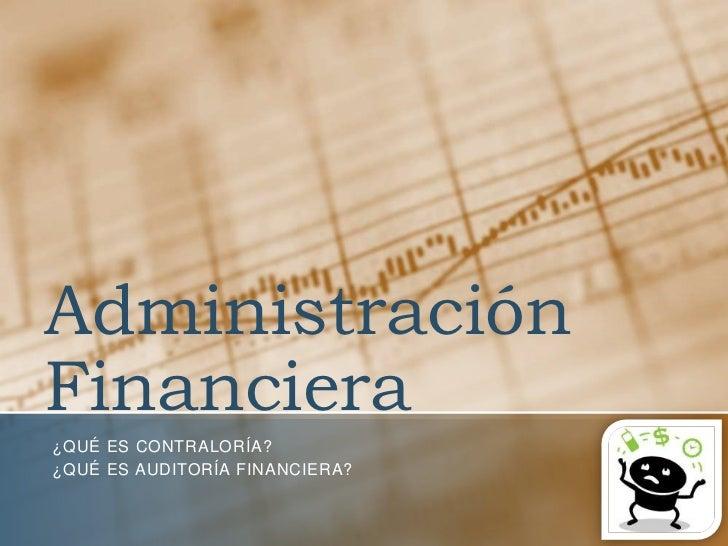 AdministraciónFinanciera¿QUÉ ES CONTRALORÍA?¿QUÉ ES AUDITORÍA FINANCIERA?