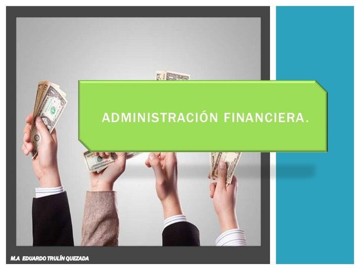 ADMINISTRACIÓN FINANCIERA.M.A EDUARDO TRULÍN QUEZADA