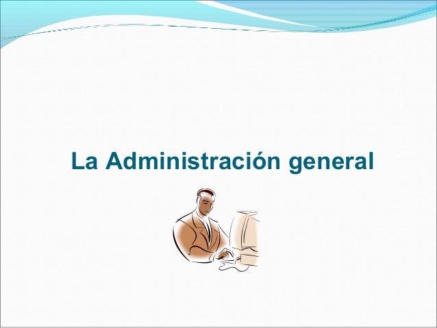 La Administración general