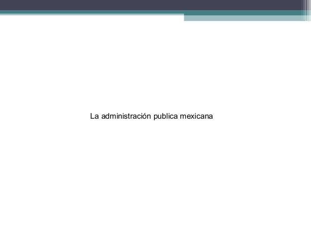 La administración publica mexicana