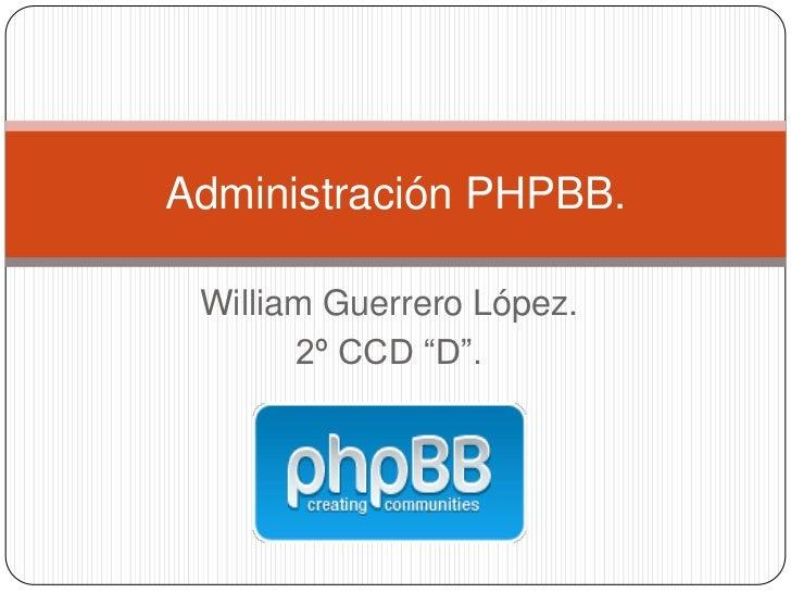 "Administración PHPBB. William Guerrero López.       2º CCD ""D""."