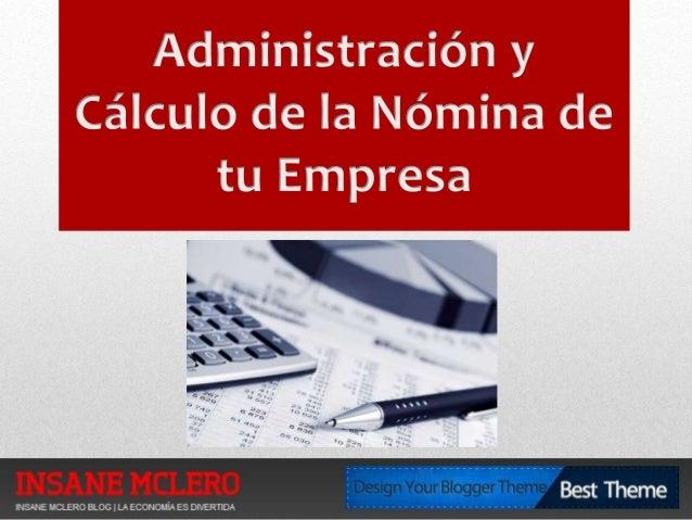 ¿Qué es la Administración de Nómina?  La palabra nómina tiene su origen en el término latino nomina y  permite referirse a...
