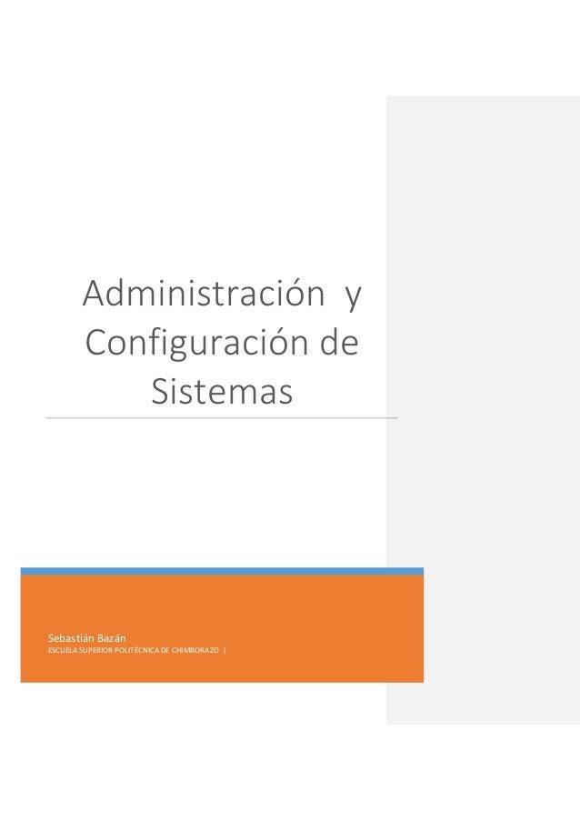 Administración y Configuración de Sistemas  Sebastián Bazán ESCUELA SUPERIOR POLITÉCNICA DE CHIMBORAZO |