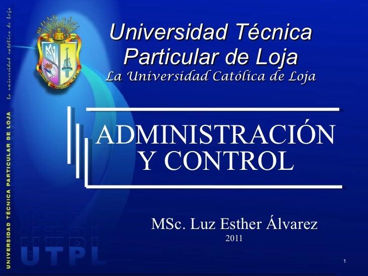 Universidad Técnica Particular de Loja La Universidad Católica de Loja MSc. Luz Esther Álvarez 2011 ADMINISTRACIÓN Y CONTROL