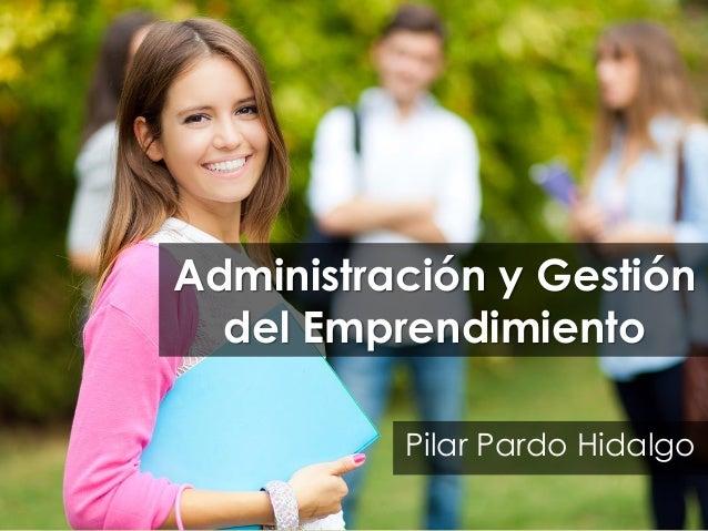 Administración y Gestión del Emprendimiento Pilar Pardo Hidalgo