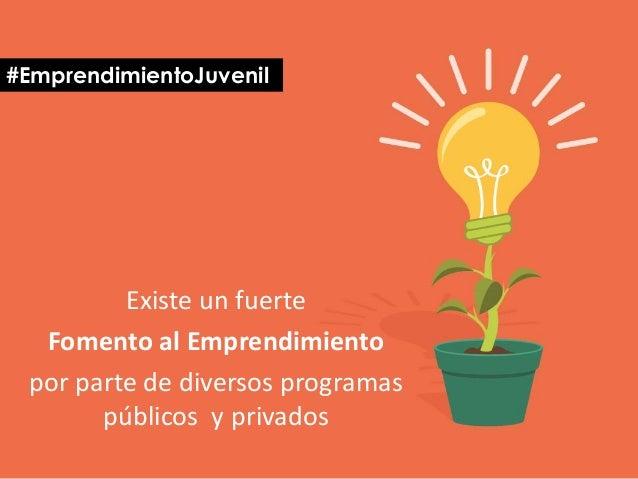 Existe un fuerte Fomento al Emprendimiento por parte de diversos programas públicos y privados #EmprendimientoJuvenil