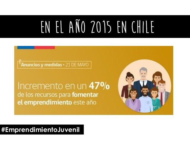En el año 2015 en chile #EmprendimientoJuvenil