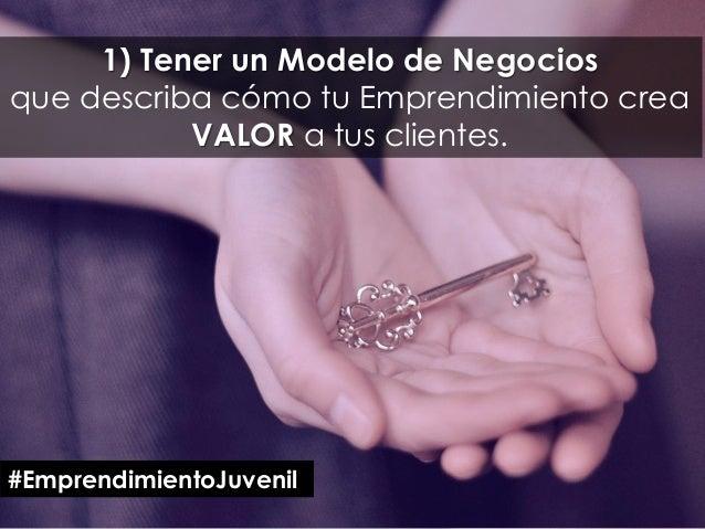 1) Tener un Modelo de Negocios que describa cómo tu Emprendimiento crea VALOR a tus clientes. #EmprendimientoJuvenil