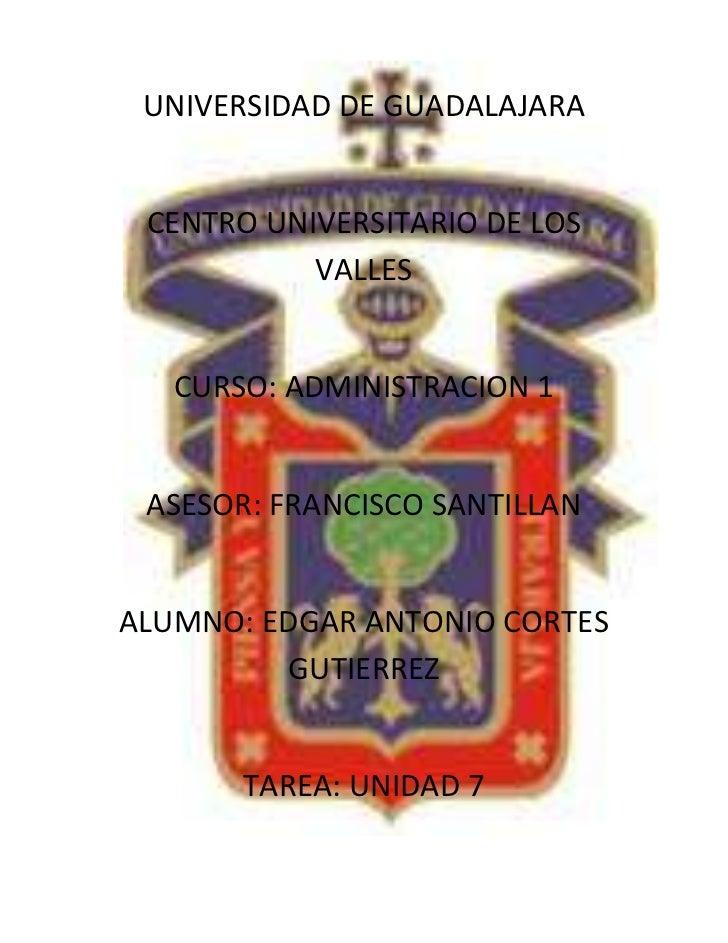 234315-252096UNIVERSIDAD DE GUADALAJARA<br />CENTRO UNIVERSITARIO DE LOS VALLES<br />CURSO: ADMINISTRACION 1<br />ASESOR: ...